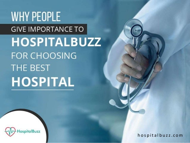WhyPeople Give Importanceto Hospitalbuzz forChoosing theBest Hospital h o s p i t a l b u z z . c o m