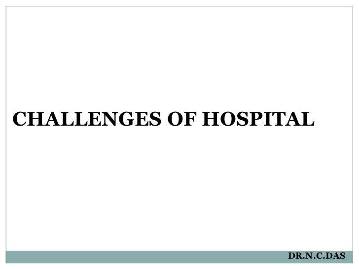 CHALLENGES OF HOSPITAL<br />DR.N.C.DAS<br />