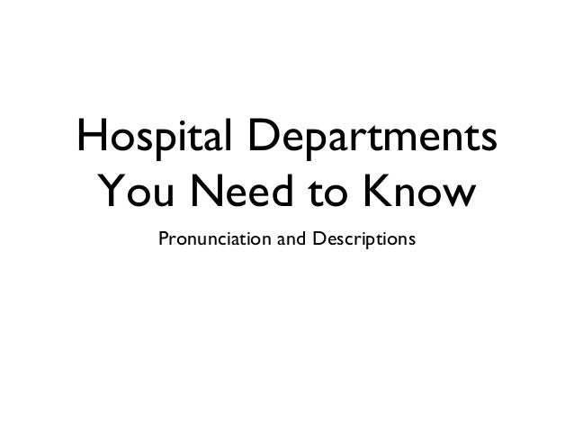 Hospital DepartmentsYou Need to KnowPronunciation and Descriptions
