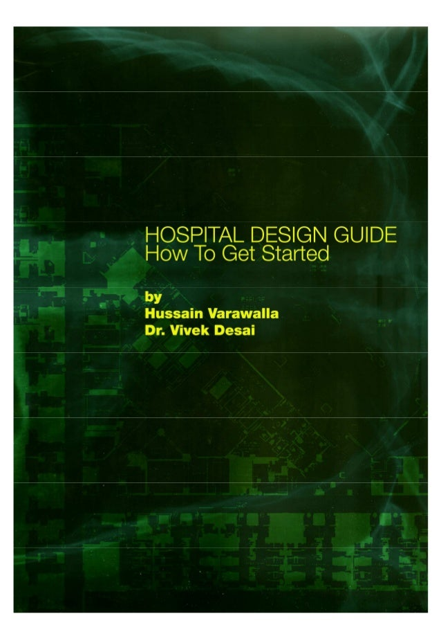 Hospital Design Guide: How to get started: Contents Introduction: The Beginning How to Get Started: What You Need: Managem...