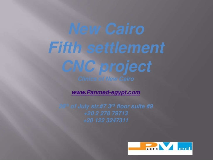 New CairoFifth settlement  CNC project        Clinics of New Cairo      www.Panmed-egypt.com 26th of July str.#7 3rd floor...