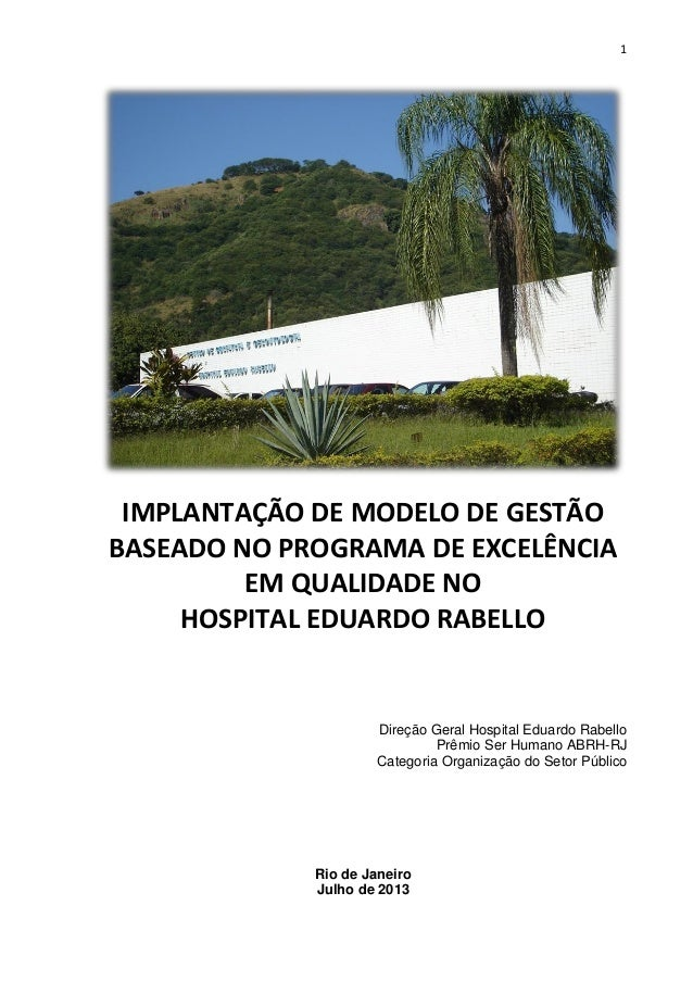 1  IMPLANTAÇÃO DE MODELO DE GESTÃO BASEADO NO PROGRAMA DE EXCELÊNCIA EM QUALIDADE NO HOSPITAL EDUARDO RABELLO  Direção Ger...