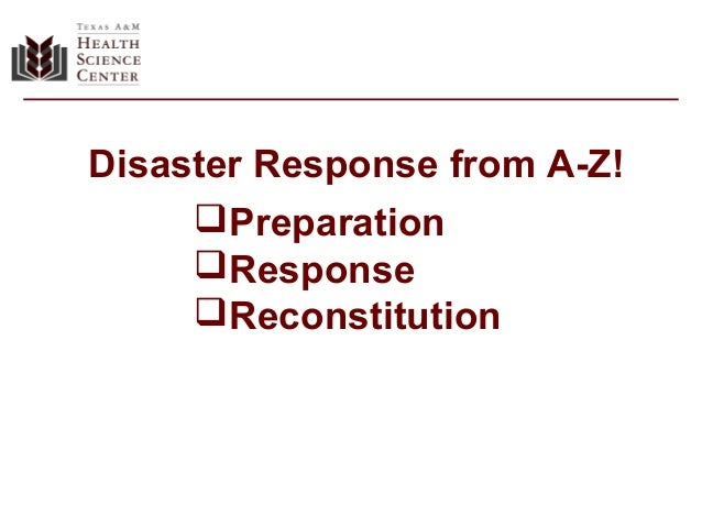 Disaster Response from A-Z! Preparation Response Reconstitution