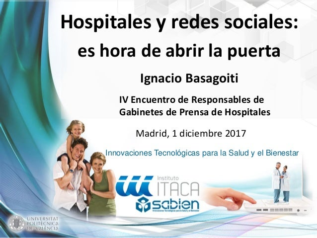 Innovaciones Tecnológicas para la Salud y el Bienestar Hospitales y redes sociales: es hora de abrir la puerta Ignacio Bas...