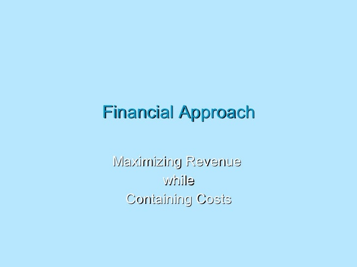 Financial Approach Maximizing Revenue  while Containing Costs