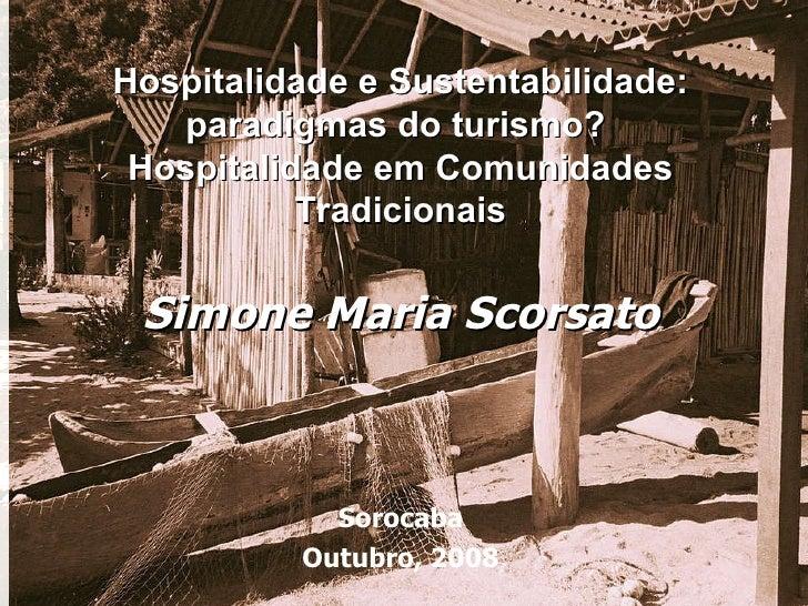 Hospitalidade e Sustentabilidade: paradigmas do turismo?  Hospitalidade em Comunidades Tradicionais Simone Maria Scorsato ...