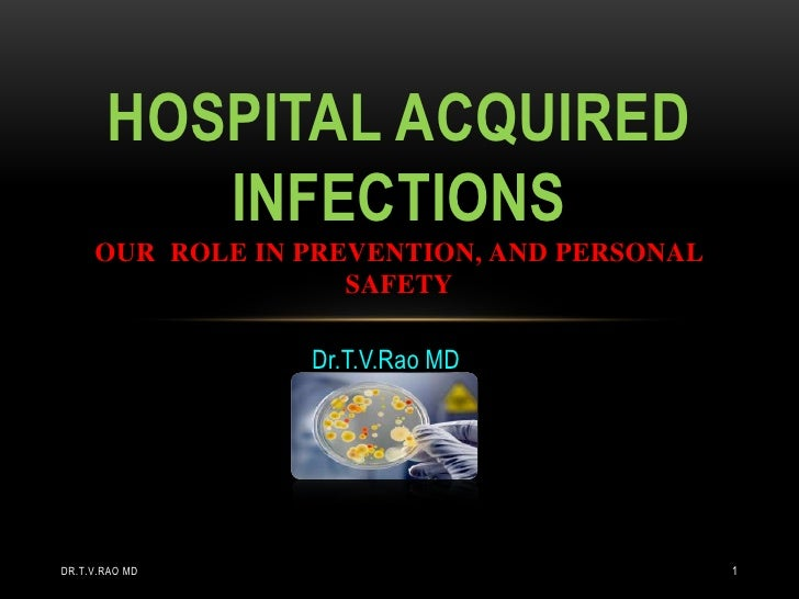 HOSPITAL ACQUIRED          INFECTIONS     OUR ROLE IN PREVENTION, AND PERSONAL                    SAFETY                 D...