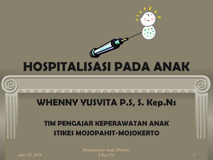 HOSPITALISASI PADA ANAK WHENNY YUSVITA P.S, S. Kep.Ns TIM PENGAJAR KEPERAWATAN ANAK STIKES MOJOPAHIT-MOJOKERTO June 18, 20...