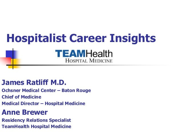 Hospitalist Career InsightsJames Ratliff M.D.Ochsner Medical Center – Baton RougeChief of MedicineMedical Director – Hospi...