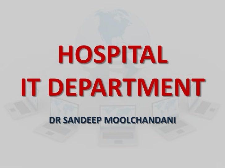 HOSPITAL IT DEPARTMENT   DR SANDEEP MOOLCHANDANI