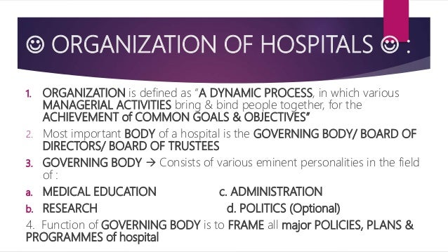 """ ORGANIZATION OF HOSPITALS  : 1. ORGANIZATION is defined as """"A DYNAMIC PROCESS, in which various MANAGERIAL ACTIVITIES b..."""