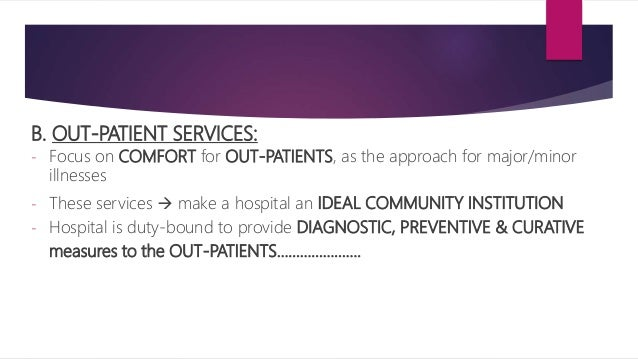 B. OUT-PATIENT SERVICES: - Focus on COMFORT for OUT-PATIENTS, as the approach for major/minor illnesses - These services ...