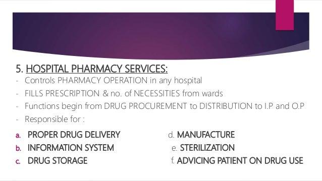 5. HOSPITAL PHARMACY SERVICES: - Controls PHARMACY OPERATION in any hospital - FILLS PRESCRIPTION & no. of NECESSITIES fro...