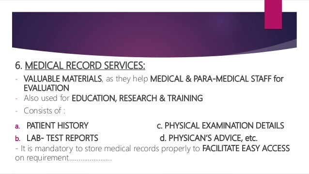 6. MEDICAL RECORD SERVICES: - VALUABLE MATERIALS, as they help MEDICAL & PARA-MEDICAL STAFF for EVALUATION - Also used for...