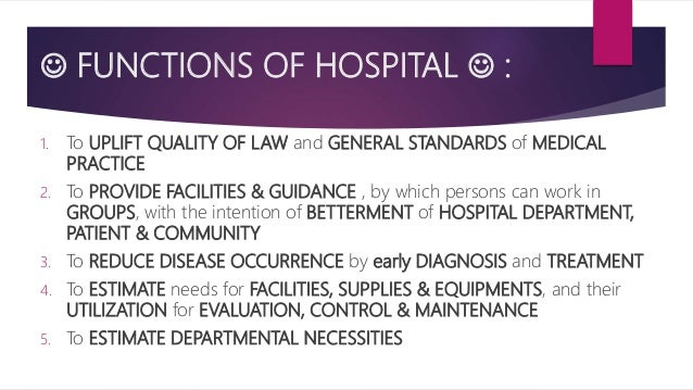  FUNCTIONS OF HOSPITAL  : 1. To UPLIFT QUALITY OF LAW and GENERAL STANDARDS of MEDICAL PRACTICE 2. To PROVIDE FACILITIES...