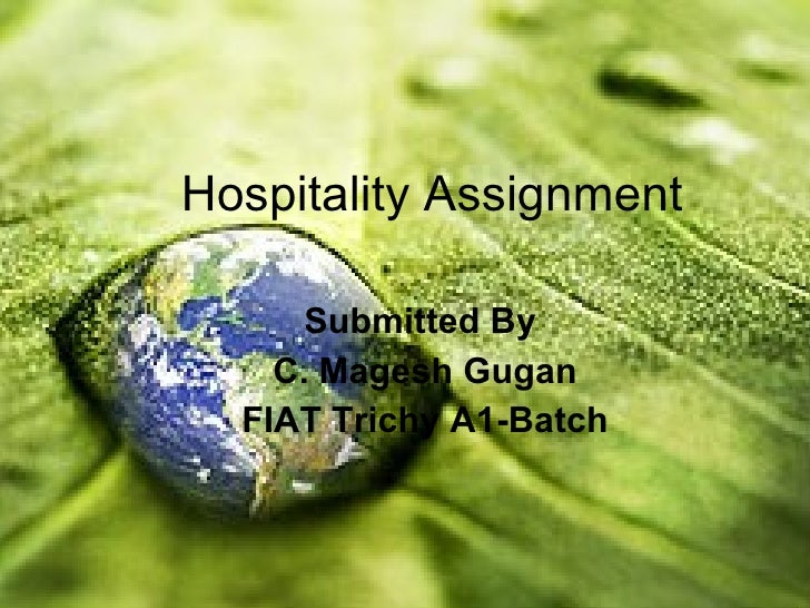 Hospitality Assignment        Submitted By     C. Magesh Gugan   FIAT Trichy A1-Batch