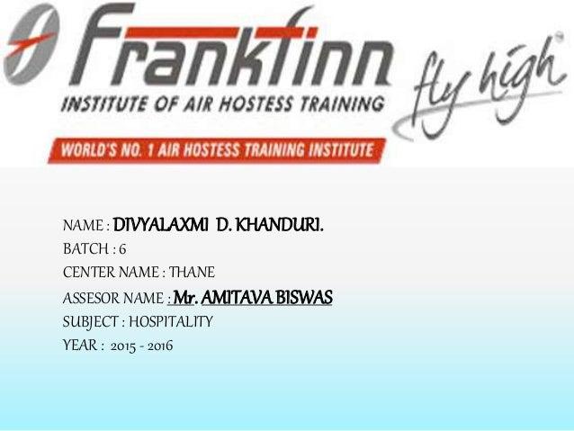 NAME : DIVYALAXMI D. KHANDURI. BATCH : 6 CENTER NAME : THANE ASSESOR NAME : Mr. AMITAVABISWAS SUBJECT : HOSPITALITY YEAR :...