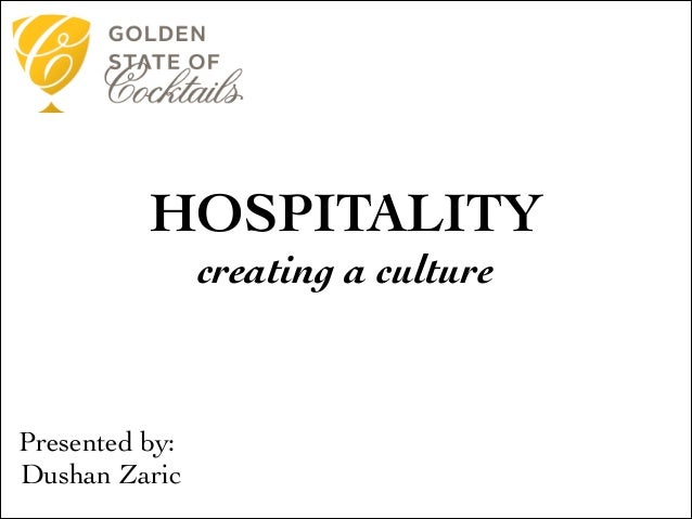 HOSPITALITY  creating a culture   Presented by:  Dushan Zaric