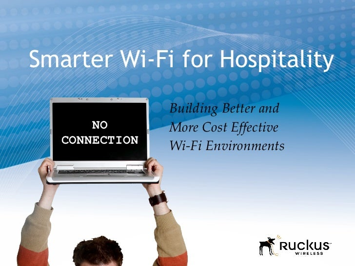 Smarter Wi-Fi for Hospitality Building Better and More Cost Effective  Wi-Fi Environments  NO CONNECTION