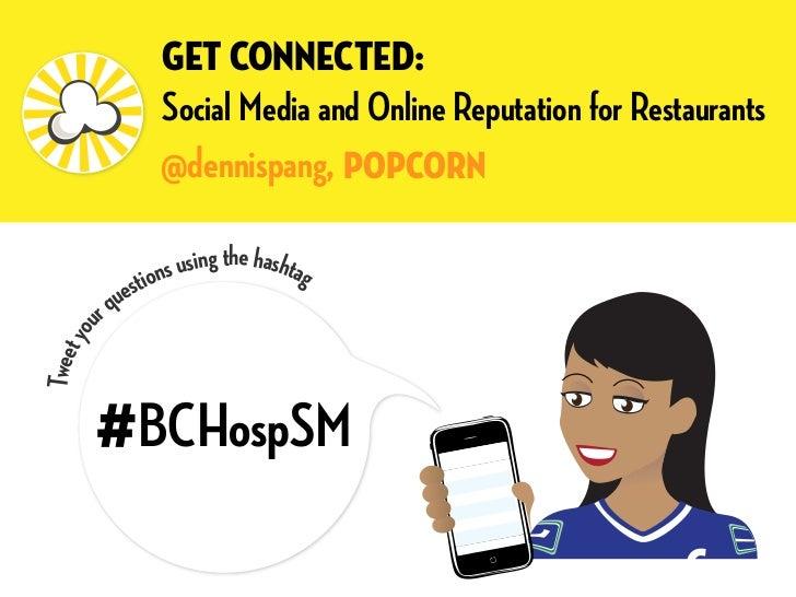 Get Connected:                Social Media and Online Reputation for Restaurants                @dennispang, POPCORN      ...