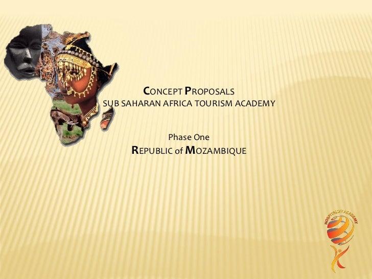 CONCEPT PROPOSALSSUB SAHARAN AFRICA TOURISM ACADEMY            Phase One     REPUBLIC of MOZAMBIQUE