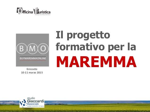 Grosseto 10-11 marzo 2015 Il progetto formativo per la MAREMMA