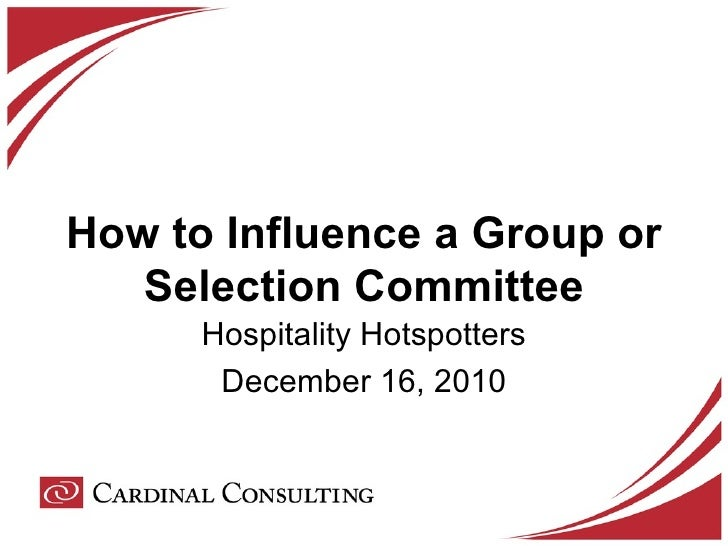 How to Influence a Group or Selection Committee Hospitality Hotspotters December 16, 2010