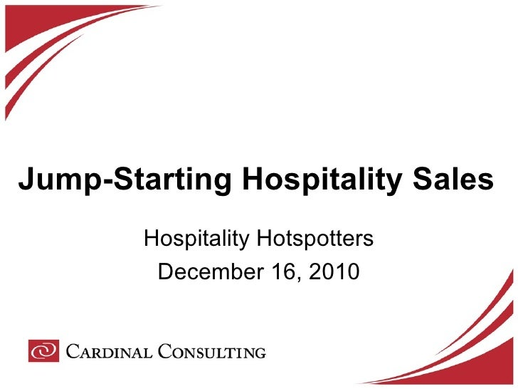 Jump-Starting Hospitality Sales Hospitality Hotspotters December 16, 2010