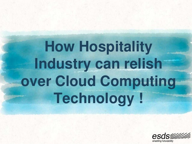 How Hospitality Industry can relish over Cloud Computing Technology !