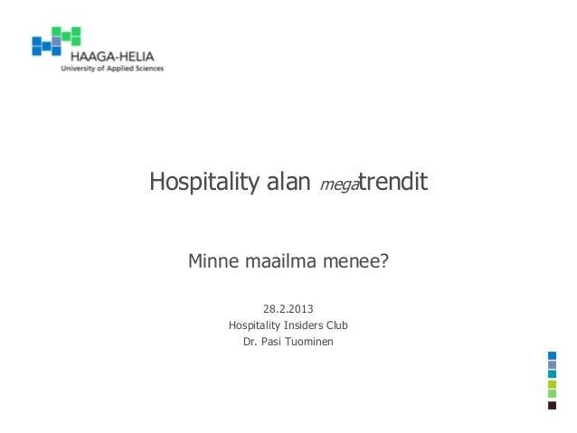 Hospitality alan         megatrendit   Minne maailma menee?              28.2.2013       Hospitality Insiders Club        ...