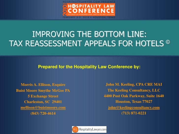 IMPROVING THE BOTTOM LINE: TAX REASSESSMENT APPEALS FOR HOTELS ©              Prepared for the Hospitality Law Conference ...