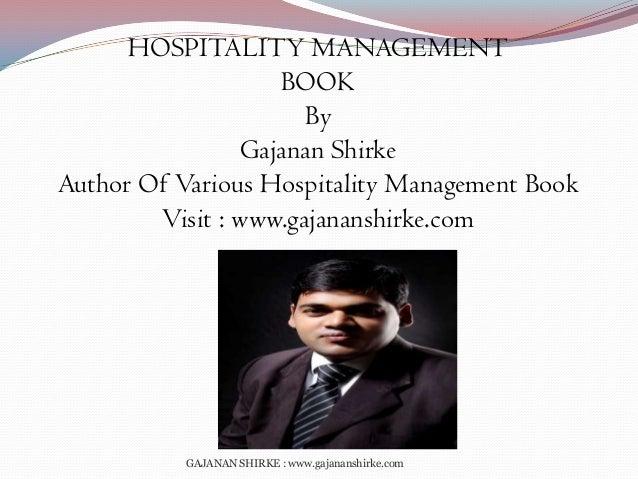 HOSPITALITY MANAGEMENT BOOK By Gajanan Shirke Author Of Various Hospitality Management Book Visit : www.gajananshirke.com ...