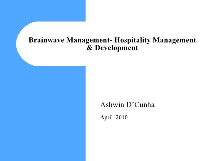 Brainwave Management- Hospitality Management & Development Ashwin D'Cunha April  2010