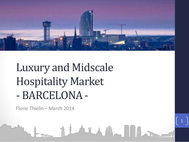 Luxury and Midscale Hospitality Market - BARCELONA Florie Thielin – March 2014 1