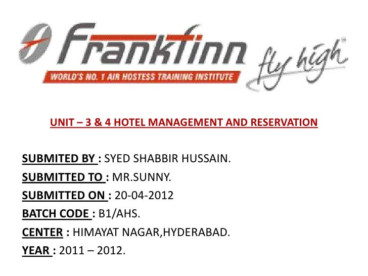 UNIT – 3 & 4 HOTEL MANAGEMENT AND RESERVATIONSUBMITED BY : SYED SHABBIR HUSSAIN.SUBMITTED TO : MR.SUNNY.SUBMITTED ON : 20-...