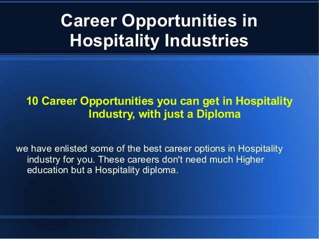 Career Opportunities in Hospitality Industries 10 Career Opportunities you can get in Hospitality Industry, with just a Di...