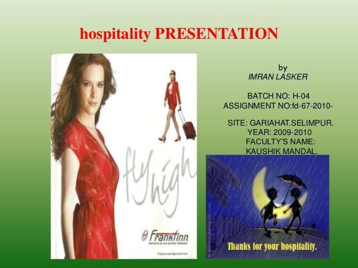 hospitality PRESENTATION                             by                      IMRAN LASKER                      BATCH NO: H...