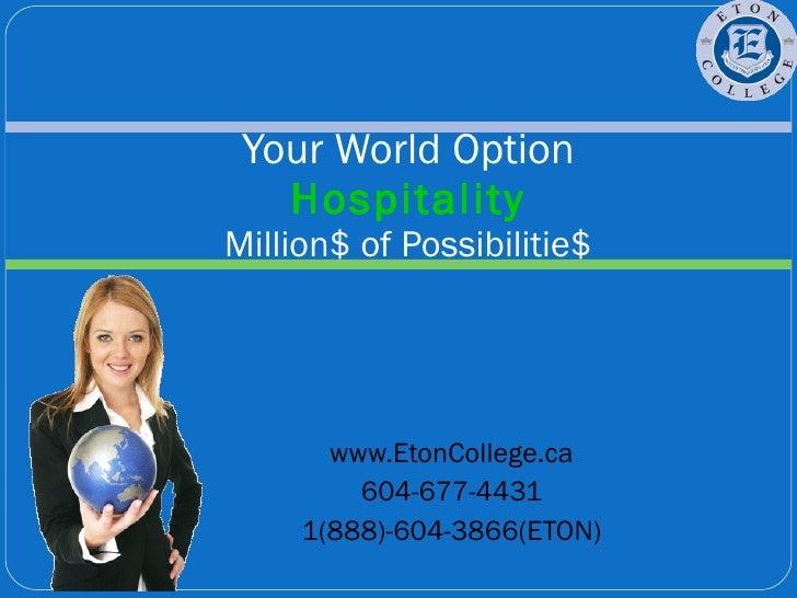 www.EtonCollege.ca 604-677-4431 1(888)-604-3866(ETON) Your World Option Hospitality Million$ of Possibilitie$