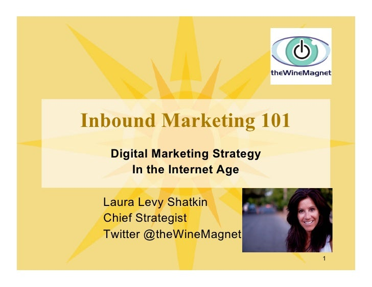 Inbound Marketing 101    Digital Marketing Strategy        In the Internet Age    Laura Levy Shatkin   Chief Strategist   ...