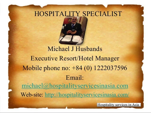 studentposters.co.uk HOSPITALITY SPECIALIST Michael J Husbands Executive Resort/Hotel Manager Mobile phone no: +84 (0) 122...