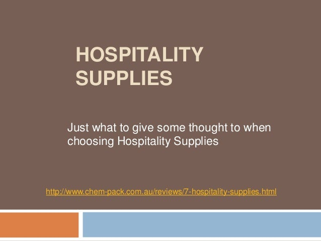 HOSPITALITY        SUPPLIES     Just what to give some thought to when     choosing Hospitality Supplieshttp://www.chem-pa...