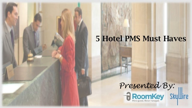 5 Hotel PMS Must Haves Presented By: