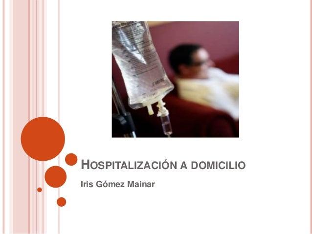 HOSPITALIZACIÓN A DOMICILIO Iris Gómez Mainar