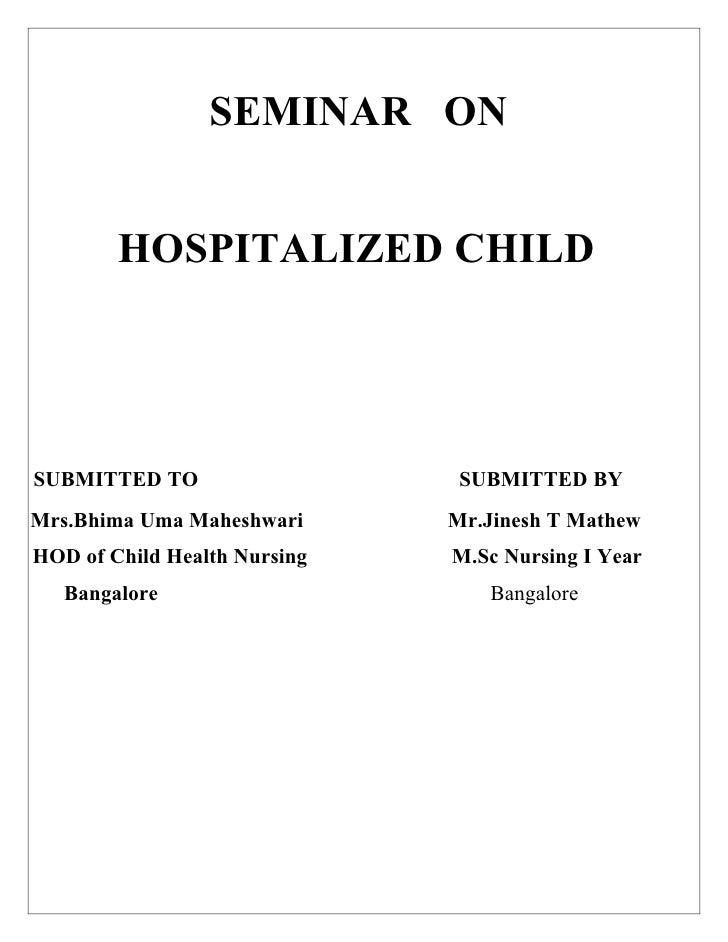 SEMINAR ON        HOSPITALIZED CHILDSUBMITTED TO                   SUBMITTED BYMrs.Bhima Uma Maheshwari      Mr.Jinesh T M...