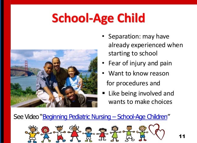 School-Age Child • Separation: may have already experienced when starting to school • Fear of injury and pain • Want to kn...