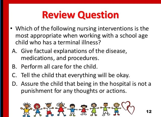 Review Question • Which of the following nursing interventions is the most appropriate when working with a school age chil...