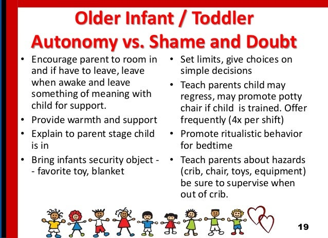 Older Infant / Toddler Autonomy vs. Shame and Doubt • Encourage parent to room in and if have to leave, leave when awake a...