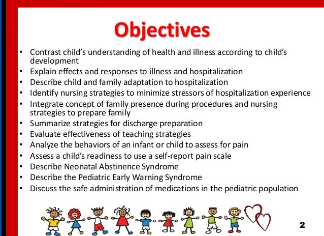 Objectives • Contrast child's understanding of health and illness according to child's development • Explain effects and r...