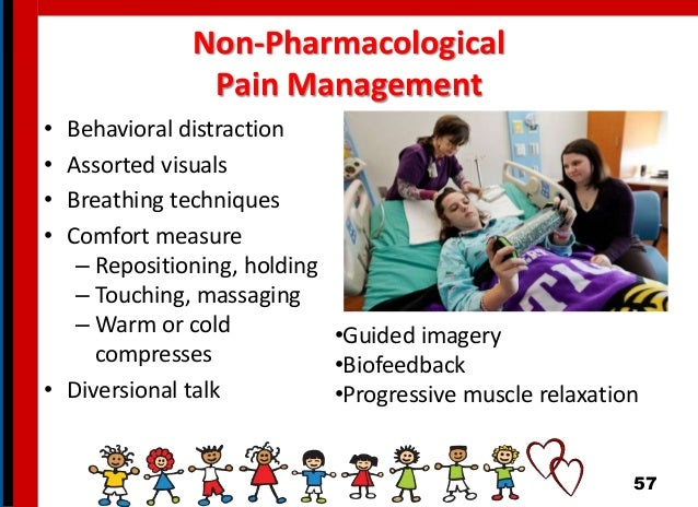 Non-Pharmacological Pain Management • Behavioral distraction • Assorted visuals • Breathing techniques • Comfort measure –...