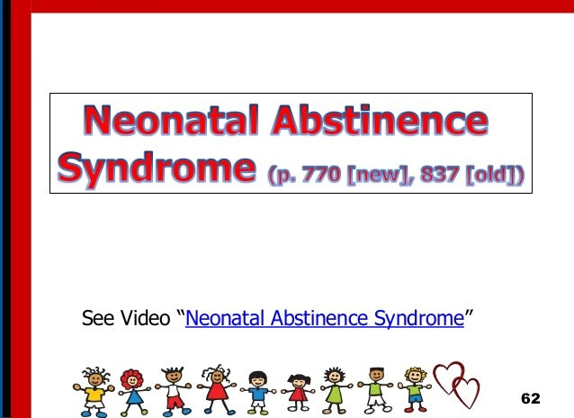 """62 See Video """"Neonatal Abstinence Syndrome"""""""